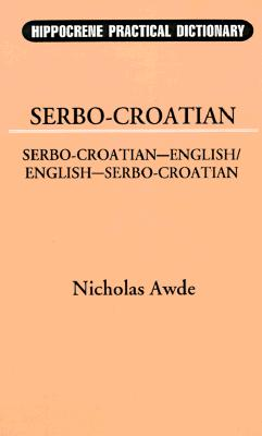 Serbo-Croatian English / English Serbo-Croatian Practical Dictionary - Awde, Nicholas