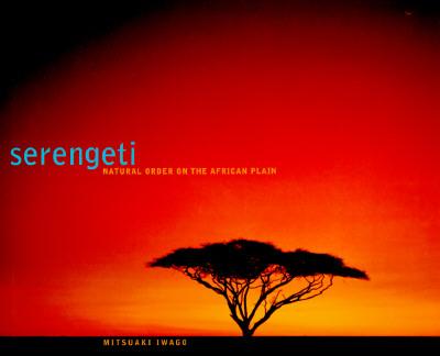 Serengeti: Natural Order on the African Plain - Iwago, Mitsuaki (Photographer)