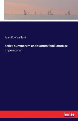 Series nummorum antiquorum familiarum ac imperatorum - Vaillant, Jean Foy