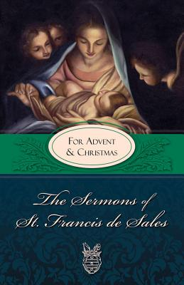 Sermons of St. Francis for Advent and Christmas: For Advent and Christmas - De Sales, Francisco, and St Francis De Sales