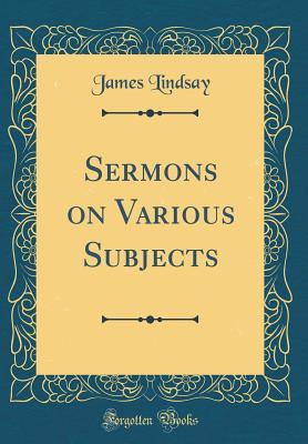 Sermons on Various Subjects (Classic Reprint) - Lindsay, James