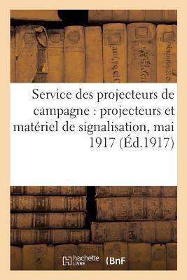 Service Des Projecteurs de Campagne: Projecteurs Et Materiel de Signalisation, Mai 1917 - Sans Auteur