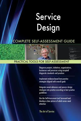 Service Design Complete Self-Assessment Guide - Blokdyk, Gerardus
