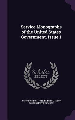 Service Monographs of the United States Government, Issue 1 - Brookings Institution Institute for Gov (Creator)