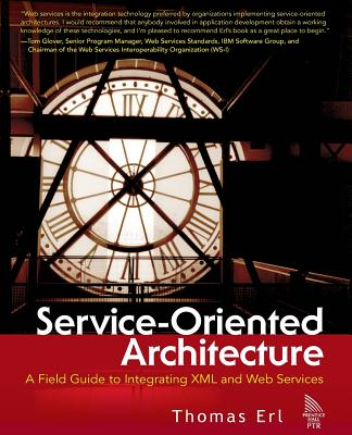 Service-Oriented Architecture: A Field Guide to Integrating XML and Web Services - Erl, Thomas