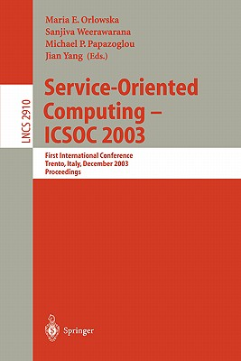 Service-Oriented Computing -- Icsoc 2003: First International Conference, Trento, Italy, December 15-18, 2003, Proceedings - Orlowska, Maria E (Editor)