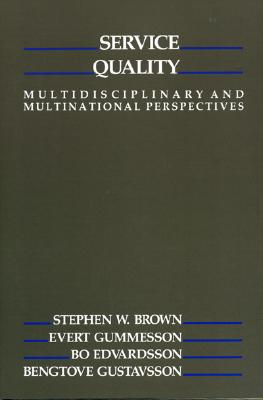 Service Quality: Multidisciplinary and Multinational Perspectives - Carlzon, Jan, and Gustavsson, Bengtove, and Brown, Stephen W (Editor)