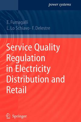 Service Quality Regulation in Electricity Distribution and Retail - Fumagalli, Elena, and Schiavo, Luca, and Delestre, Florence