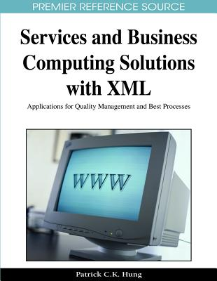 Services and Business Computing Solutions with XML: Applications for Quality Management and Best Processes - Hung, Patrick C K