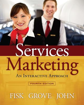 Services Marketing: An Interactive Approach - Fisk, Raymond P, and Grove, Stephen J, and John, Joby