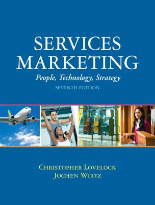 Services Marketing: People, Technology, Strategy - Lovelock, Christopher H, and Wirtz, Jochen