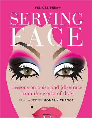 Serving Face: Lessons on Poise and (Dis)Grace from the World of Drag - Le Freak, Felix (Read by)