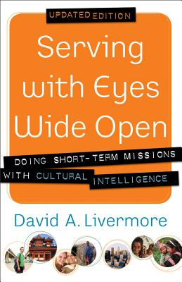 Serving with Eyes Wide Open: Doing Short-Term Missions with Cultural Intelligence - Livermore, David a, and Borthwick, Paul, Dr. (Foreword by)