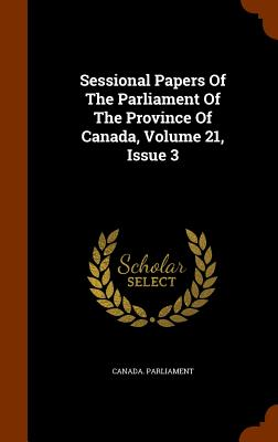 Sessional Papers of the Parliament of the Province of Canada, Volume 21, Issue 3 - Parliament, Canada