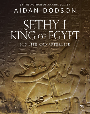 Sethy I, King of Egypt: His Life and Afterlife - Dodson, Aidan