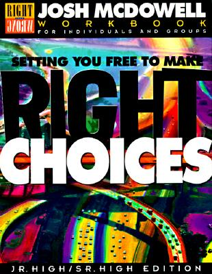 Setting You Free to Make Right Choices: Workbook for Junior High and High School Students - McDowell, Josh