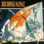 Seu Jorge And Almaz [UK Edition]