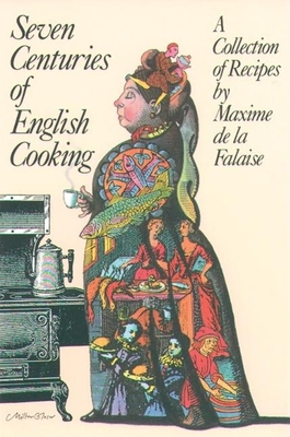 Seven Centuries of English Cooking - De La Falaise, Maxime, and La Falaise, Maxime De, and Boxer, Arabella