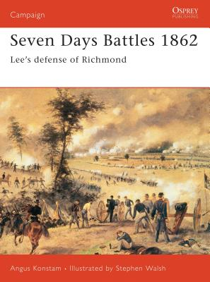 Seven Days Battles 1862: Lee's Defense of Richmond - Konstam, Angus, Dr.
