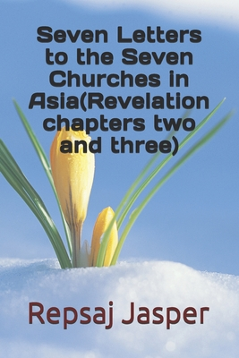Seven Letters to the Seven Churches in Asia(revelation Chapters Two and Three) - Jasper, Repsaj