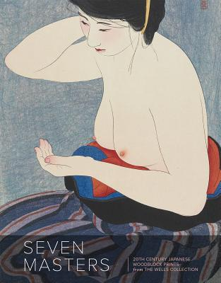 Seven Masters: 20th Century Japanese Woodblock Prints from the Wells Collection - Marks, Andreas