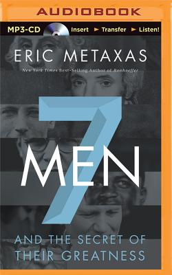 Seven Men: And the Secret of Their Greatness - Metaxas, Eric, and Parks, Tom, Ph.D. (Read by)