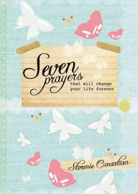 Seven Prayers That Will Change Your Life Forever - Omartian, Stormie