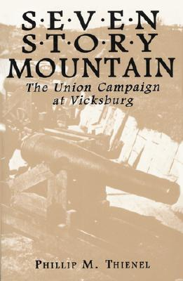Seven Story Mountain: The Union Campaign at Vicksburg - Thienel, Phillip M