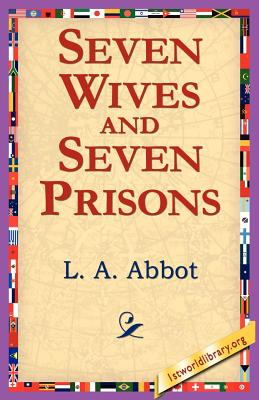 Seven Wives and Seven Prisons - Abbot, L A