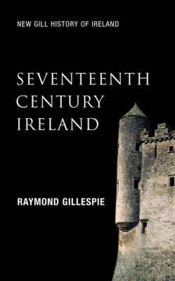 Seventeenth-Century Ireland - Gillespie, Raymond
