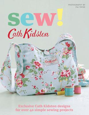 Sew!: Exclusive Cath Kidston Designs for Over 40 Simple Sewing Projects - Kidston, Cath, and Tryde, Pia (Photographer)