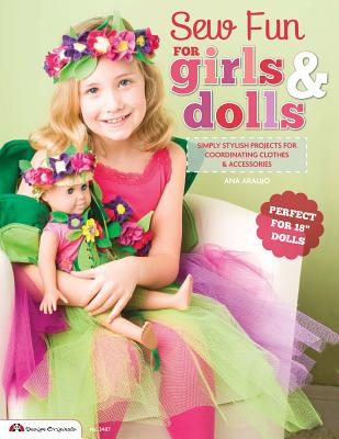 "Sew Fun for Girls & Dolls: Simply Stylish Projects for Coordinating Clothes & Accessories ""Perfect for 18"" Dolls"" - Araujo, Ana"