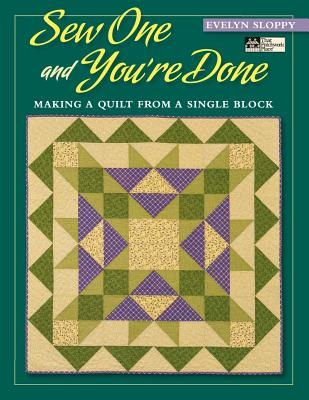 Sew One and You're Done: Making a Quilt from a Single Block - Evelyn Marie Sloppy