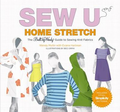 Sew U: Home Stretch: The Built by Wendy Guide to Sewing Knit Fabrics - Mullin, Wendy, and Hartman, Eviana, and Orpin, Beci (Illustrator)
