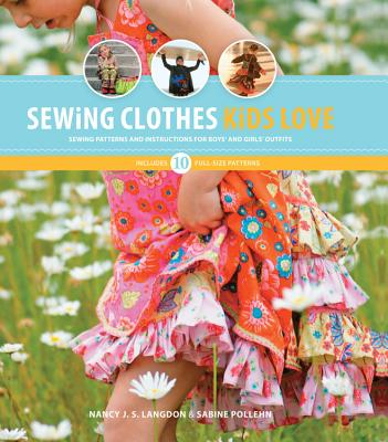 Sewing Clothes Kids Love: Sewing Patterns and Instructions for Boys' and Girls' Outfits - Langdon, Nancy