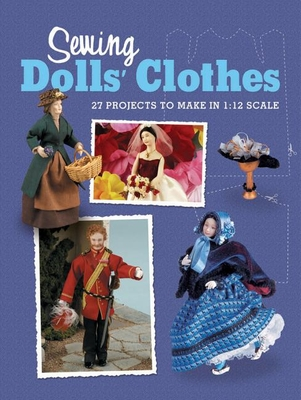 Sewing Dolls' Clothes: 27 Projects to Make in 1:12 Scale - Doll's House Magazine the