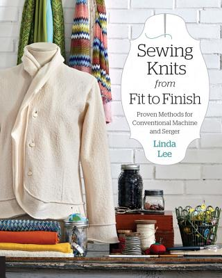 Sewing Knits from Fit to Finish: Proven Methods for Conventional Machine and Serger - Lee, Linda