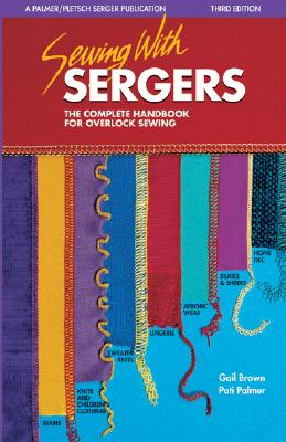 Sewing with Sergers: The Complete Handbook for Overlock Sewing - Palmer, Pati, and Brown, Gail, and Wisner, Linda (Designer)