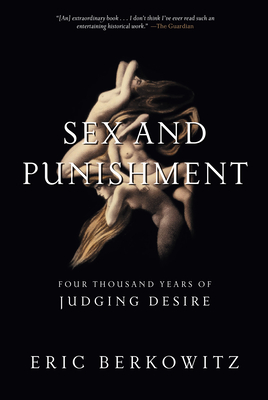 Sex and Punishment: Four Thousand Years of Judging Desire - Berkowitz, Eric