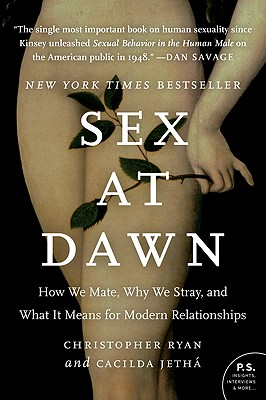 Sex at Dawn: How We Mate, Why We Stray, and What It Means for Modern Relationships - Ryan, Christopher, and Jetha, Cacilda