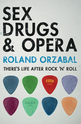 Sex, Drugs & Opera: There's Life After Rock 'n' Roll - Orzabal, Roland