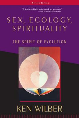 Sex, Ecology, Spirituality: The Spirit of Evolution, Second Edition - Wilber, Ken