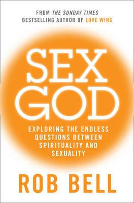 Sex God: Exploring the Endless Questions Between Spirituality and Sexuality - Bell, Rob
