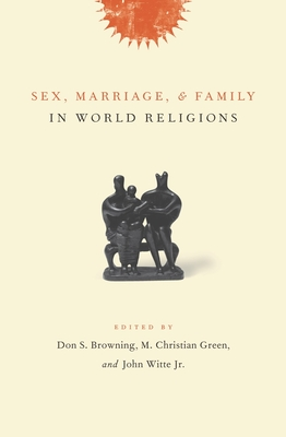 Sex, Marriage, and Family in World Religions - Browning, Don S, Professor