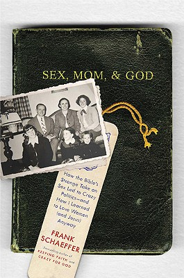 Sex, Mom, and God: How the Bible's Strange Take on Sex Led to Crazy Politics--And How I Learned to Love Women (and Jesus) Anyway (Large Print 16pt) - Schaeffer, Frank