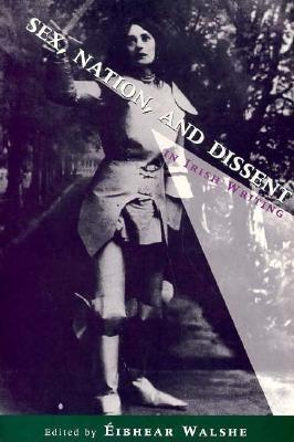 Sex, Nation and Dissent in Irish Writing - Walshe, Eibhear (Editor)