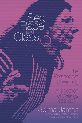 Sex, Race And Class - The Perspective Of Winning: A Selection of Writings 1952-2011 - James, Selma