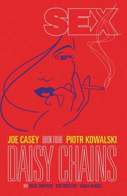 Sex Volume 4: Daisy Chains - Casey, Joe, and Kowalski, Piotr (Artist), and Simpson, Brad (Artist)