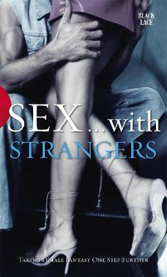 Sex with Strangers: A Black Lace Erotic Short-Story Collection - Gordon, Lindsay (Editor)