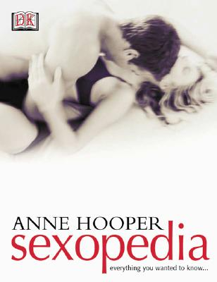Sexopedia: Everything You Wanted to Know... - Hooper, Anne J